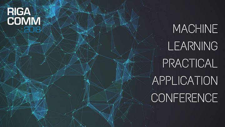 RIGA COMM 2018 Machine Learning Practical Application Conference