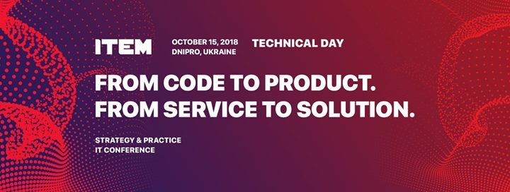 Strategy & Practice ITEM Dnepr 2018: Technical Day