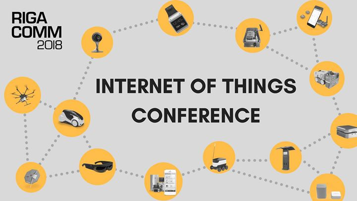 RIGA COMM 2018 Internet of Things Conference